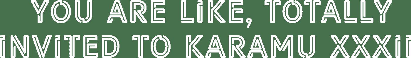 You are totally invited to Karamu 32